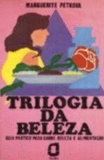 Trilogia da Beleza - Guia Prático para Saúde, Beleza e Alimentação