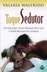 Toque Sedutor - O Livro Que Todo Homem Deve Ler E Toda Mulher Vai Adora