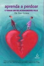 Aprenda a Perdoar e Tenha um Relacionamento Feliz