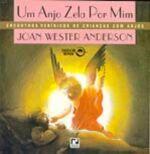 Um Anjo Zela Por Mim - Encontros Veridicos De Criancas Com Anjos