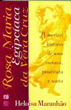 Rosa Maria Egipciada Da Vera Cruz - A Incrivel Historia De Uma Escrava Prostituta E Santa