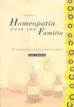 Homeopatia para sua Familia - um Guia Pratico para Tratamento Caseiro