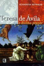 Teresa de Ávila ou o Divino Prazer