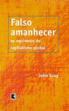 Falso Amanhecer os Equivocos do Capitalismo Global