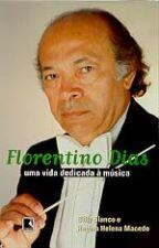 Florentino Dias: Uma Vida Dedicada A Musica
