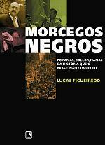Morcegos Negros - Pc Farias Collor Máfias e a História Que o Brasil