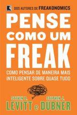 Pense Como um Freak: Como Pensar de Uma Maneira Mais Inteligente Sobre Quase Tudo