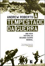 A Tempestade da Guerra - Uma Nova História da Segunda Guerra Mundial