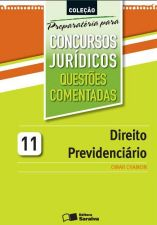 Direito Previdenciário: Questões Comentadas - Colecão Preparatória para Concursos Jurídicos - Vol.11