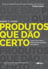 Produtos Que Dão Certo - Como Criar Valor e Desenvolver Produtos Inovadores