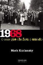 1968: o Ano Que Abalou o Mundo