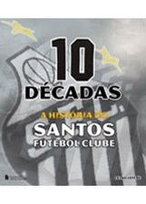 10 Decadas a Historia do Santos Futebol Clube