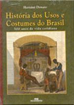 História dos Usos e Costumes do Brasil - 500 Anos de Vida Cotidiana