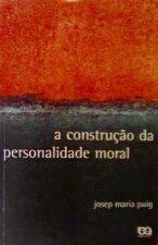 A CONSTRUÇÃO DA PERSONALIDADE MORAL