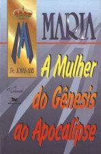 Maria - A Mulher Do Genesis Ao Apocalipse