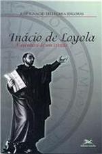 INACIO DE LOYOLA A AVENTURA DE UM CRISTAO