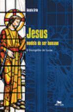 Jesus - Modelo do ser humano - O Evangelho de Lucas