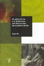 A Psicanálise e o Feminino - um Horizonte da Modernidade