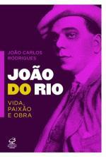 Joao do Rio Vida, Paixao e Obra