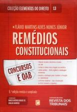 Remédios Constitucionais - Vol.13 - Coleção Elementos do Direito