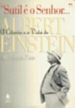 Sutil E O Senhor... - A Ciencia E A Vida De Albert Einstein