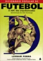 Dicionario Popular de Futebol - o Abc das Arquibancadas