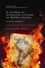 A História Da Destruição Cultural Da América Latina