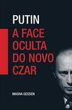 Putin - a Face Oculta do Novo Czar