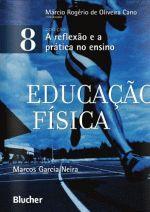 A reflexão e a prática no ensino: Educação Física (vol. 8)
