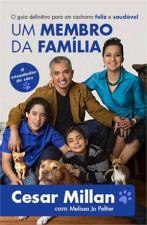 Membro da Família, Um: O Guia Definitivo Para Um Cachorro Feliz e Saudável