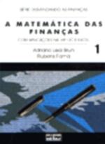 A Matemática das Finanças 1 - Com aplicações na HP12C e Excel - Série Desvendando as Finanças
