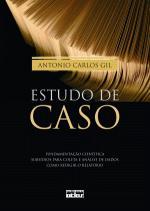 Estudo de Caso: Fundamentacão Científica, Subsídios Para Coleta e Análise de Dados e Como Redigir o Relatório