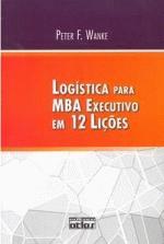 Logistica para Mba Executivo Em 12 Licoes