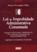 Lei de Improbidade Administrativa Comentada: Aspectos Constitucionais, Administrativos, Civis, Criminais, Processuais e