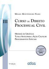 Curso de Direito Processual Civil: Medidas de Urgência Tutela Antecipada e Acão Cautelar Procedimentos Especiais - Vol.3