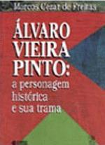 Alvaro Vieira Pinto: a Personagem Historica e Sua Trama