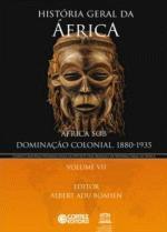 História geral da África: Vol. VII - África sob dominação colonial, 1880-1935