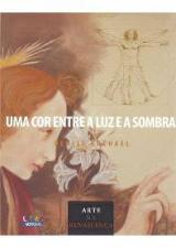 Cor Entre a Luz e a Sombra, Uma: Arte na Renascença