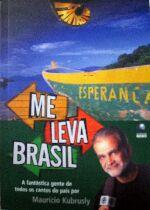 Me Leva Brasil - A Fantastica Gente De Todos Os Cantos Do Pais