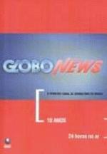 Globo News 10 Anos 24 Horas no Ar
