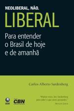 Neoliberal, Não. Liberal para Entender o Brasil de Hoje e de Amanhã