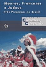 Mouros, Franceses E Judeus (Tres Presencas No Brasil)