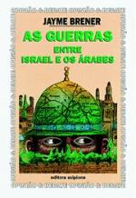GUERRAS ENTRE ISRAEL E OS ARABES, AS