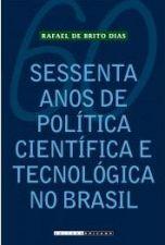 Sessenta Anos de Politica Cientifica e Tecnologica no Brasil
