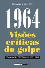 1964: Visões críticas do golpe