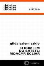 BOM FIM DO SHTETL: MOACYR SCLIAR, O [CRI]