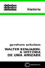 WALTER BENJAMIN: A HISTÓRIA DE UMA AMIZADE [HIS]
