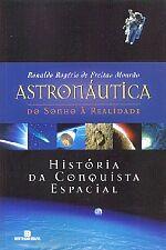 Astronáutica: do Sonho à Realidade: História da Conquista Espacial