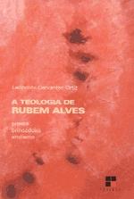A Teologia de Rubem Alves - Poesia - Brincadeira - Erotismo