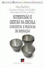Supervisão e Gestão na Escola: Conceitos e Práticas de Mediacão - Colecão Magistério: Formacão e Trabalho Pedagógico